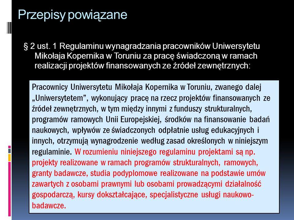 Przepisy powiązane § 2 ust. 1 Regulaminu wynagradzania pracowników Uniwersytetu Mikołaja Kopernika w Toruniu za pracę świadczoną w ramach realizacji p