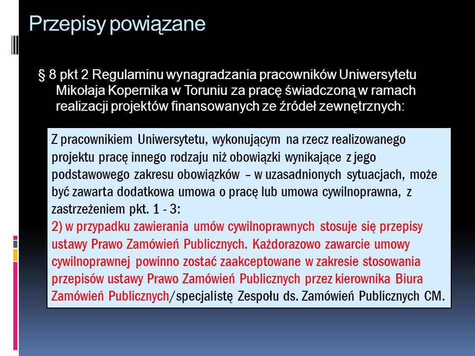 Przepisy powiązane § 8 pkt 2 Regulaminu wynagradzania pracowników Uniwersytetu Mikołaja Kopernika w Toruniu za pracę świadczoną w ramach realizacji pr