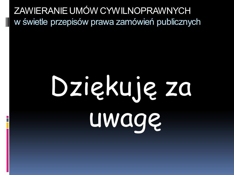 ZAWIERANIE UMÓW CYWILNOPRAWNYCH w świetle przepisów prawa zamówień publicznych Dziękuję za uwagę Jarosław Lisewski