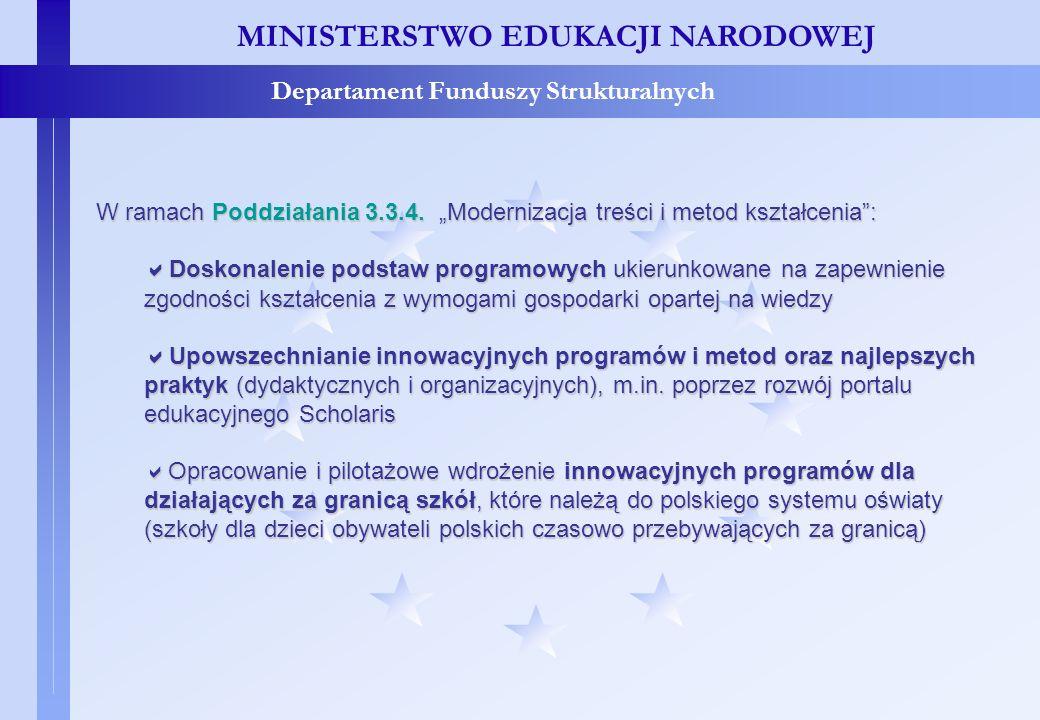 Projekty systemowe – c.d. MINISTERSTWO EDUKACJI NARODOWEJ Departament Funduszy Strukturalnych W ramach Poddziałania 3.3.4. Modernizacja treści i metod