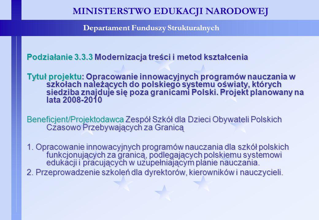 Projekty konkursowe – c.d. MINISTERSTWO EDUKACJI NARODOWEJ Departament Funduszy Strukturalnych Podziałanie 3.3.3 Modernizacja treści i metod kształcen