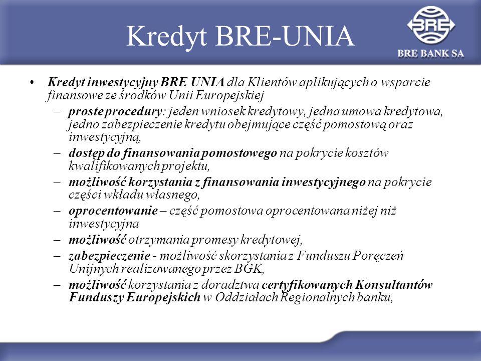 Kredyt BRE-UNIA Kredyt inwestycyjny BRE UNIA dla Klientów aplikujących o wsparcie finansowe ze środków Unii Europejskiej –proste procedury: jeden wnio