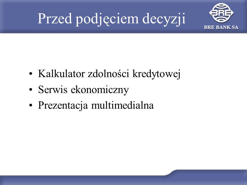 Przed podjęciem decyzji Kalkulator zdolności kredytowej Serwis ekonomiczny Prezentacja multimedialna