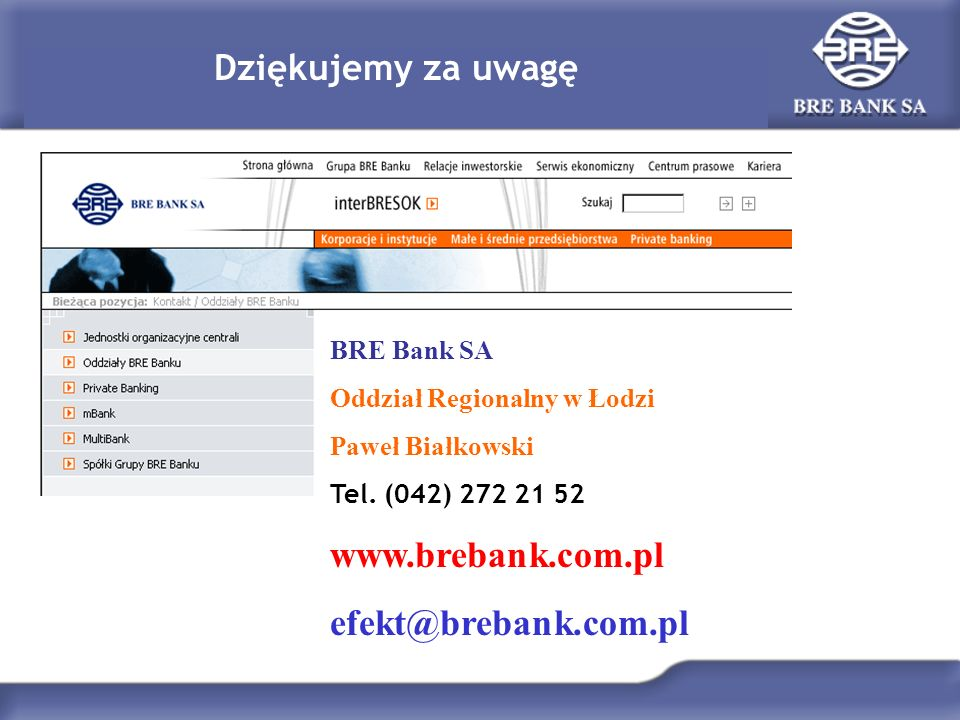 Dziękujemy za uwagę BRE Bank SA Oddział Regionalny w Łodzi Paweł Białkowski Tel. (042) 272 21 52 www.brebank.com.pl efekt@brebank.com.pl