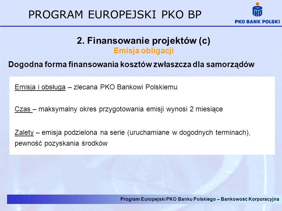 Program Europejski PKO Banku Polskiego – Bankowość Korporacyjna PROGRAM EUROPEJSKI PKO BP 2. Finansowanie projektów (c) Emisja obligacji Dogodna forma