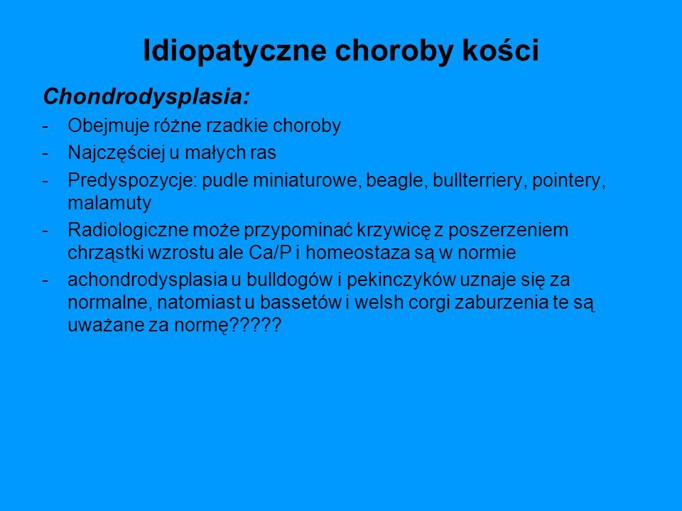 Idiopatyczne choroby kości Chondrodysplasia: -Obejmuje różne rzadkie choroby -Najczęściej u małych ras -Predyspozycje: pudle miniaturowe, beagle, bull