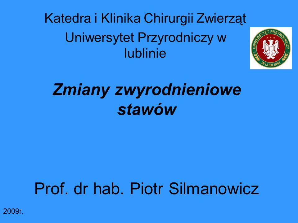 Zmiany zwyrodnieniowe stawów Prof. dr hab. Piotr Silmanowicz Katedra i Klinika Chirurgii Zwierząt Uniwersytet Przyrodniczy w lublinie 2009r.