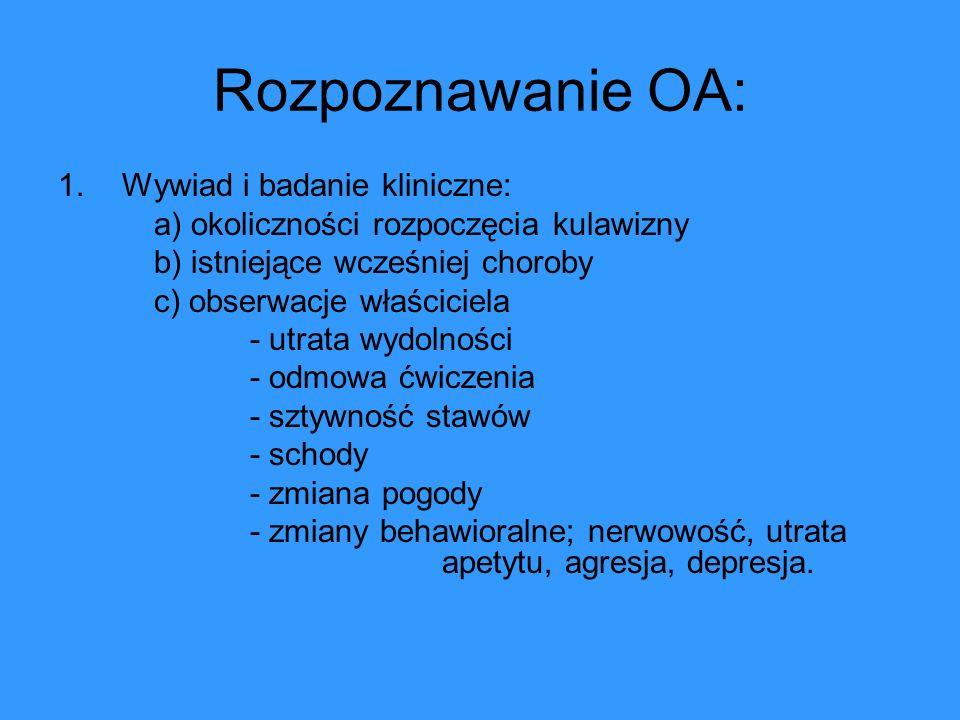 Rozpoznawanie OA: 1.Wywiad i badanie kliniczne: a) okoliczności rozpoczęcia kulawizny b) istniejące wcześniej choroby c) obserwacje właściciela - utra