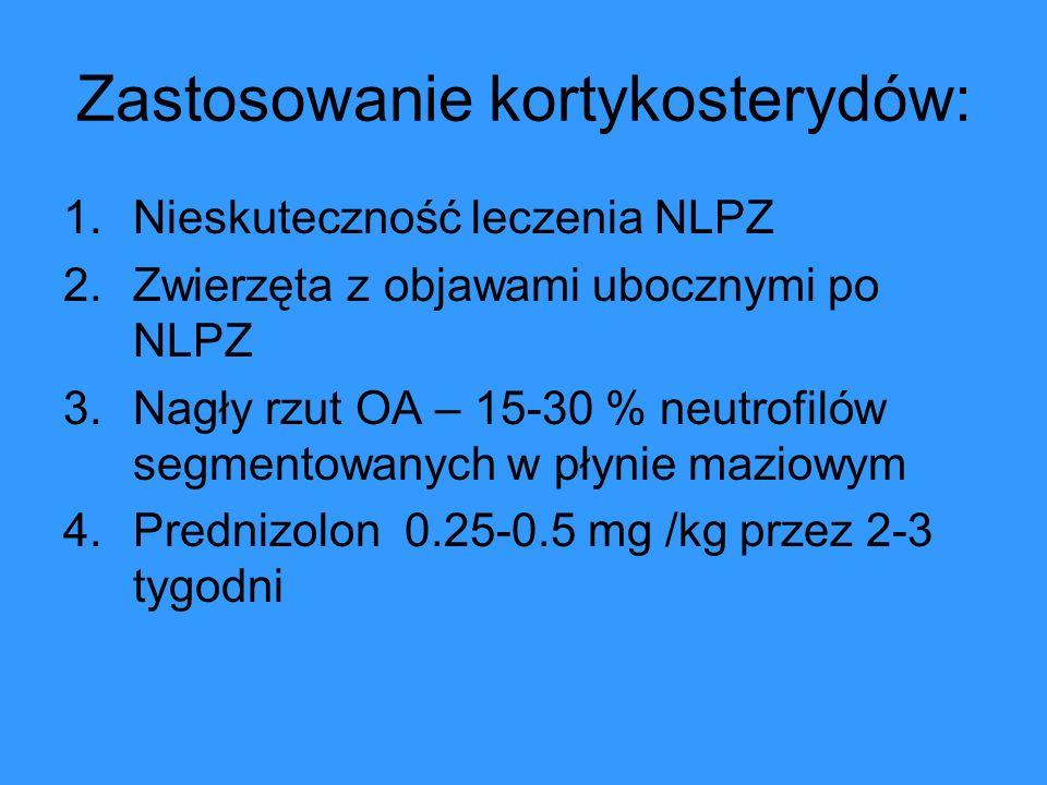 Zastosowanie kortykosterydów: 1.Nieskuteczność leczenia NLPZ 2.Zwierzęta z objawami ubocznymi po NLPZ 3.Nagły rzut OA – 15-30 % neutrofilów segmentowa