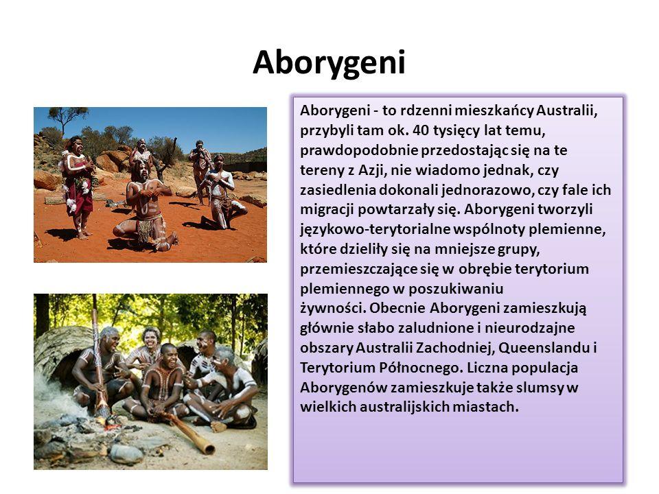 Aborygeni Aborygeni - to rdzenni mieszkańcy Australii, przybyli tam ok. 40 tysięcy lat temu, prawdopodobnie przedostając się na te tereny z Azji, nie