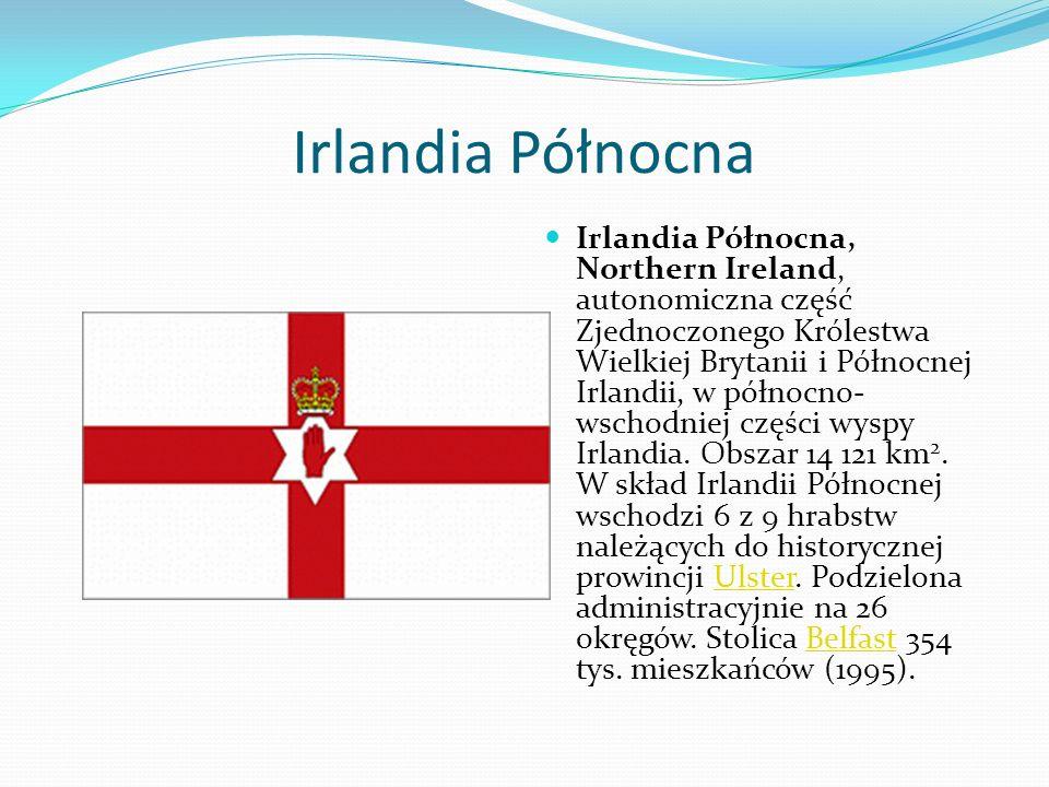 Irlandia Północna Irlandia Północna, Northern Ireland, autonomiczna część Zjednoczonego Królestwa Wielkiej Brytanii i Północnej Irlandii, w północno-