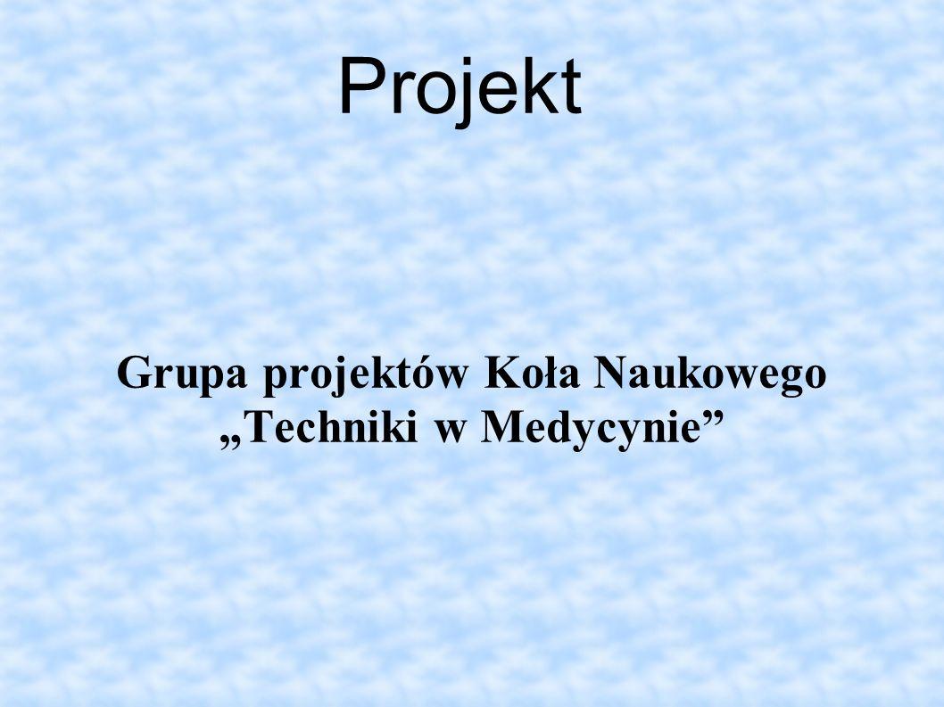Projekt Grupa projektów Koła Naukowego Techniki w Medycynie