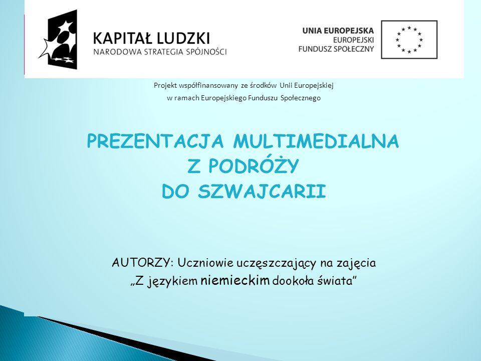 Projekt współfinansowany ze środków Unii Europejskiej w ramach Europejskiego Funduszu Społecznego PREZENTACJA MULTIMEDIALNA Z PODRÓŻY DO SZWAJCARII AU
