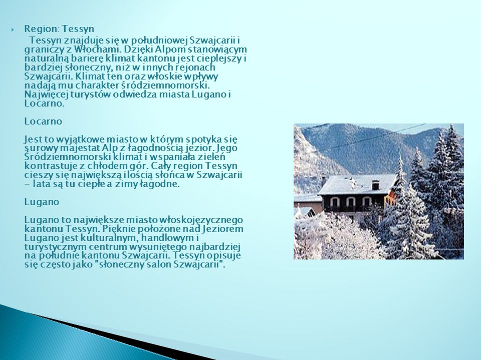 Region: Tessyn Tessyn znajduje się w południowej Szwajcarii i graniczy z Włochami. Dzięki Alpom stanowiącym naturalną barierę klimat kantonu jest ciep