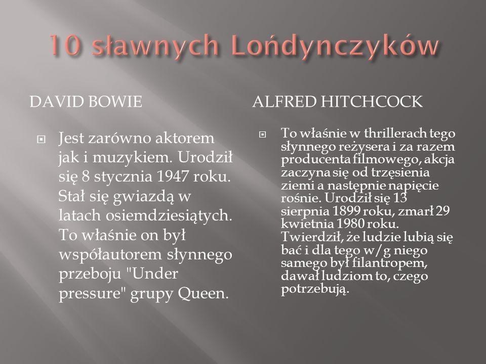 DAVID BOWIEALFRED HITCHCOCK Jest zarówno aktorem jak i muzykiem. Urodził się 8 stycznia 1947 roku. Stał się gwiazdą w latach osiemdziesiątych. To właś