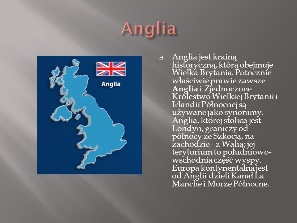 Anglia jest krainą historyczną, którą obejmuje Wielka Brytania. Potocznie właściwie prawie zawsze Anglia i Zjednoczone Królestwo Wielkiej Brytanii i I