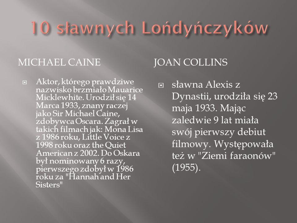 MICHAEL CAINEJOAN COLLINS Aktor, którego prawdziwe nazwisko brzmiało Mauarice Micklewhite. Urodził się 14 Marca 1933, znany raczej jako Sir Michael Ca