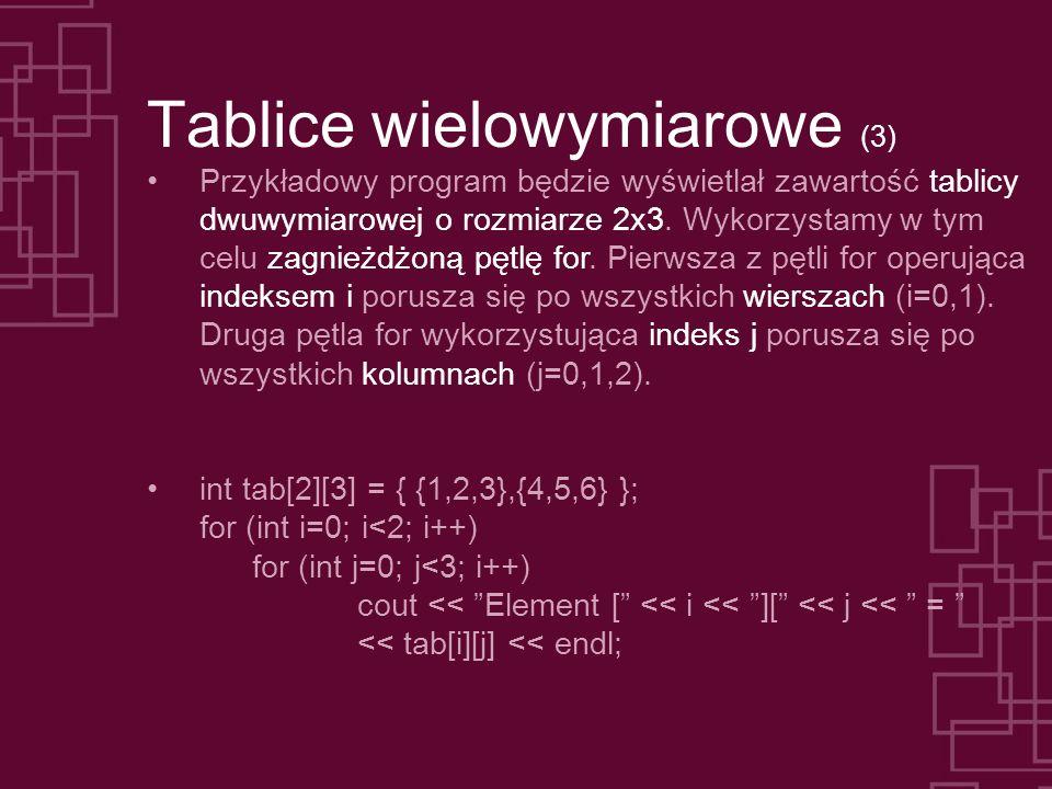 Tablice wielowymiarowe (3) Przykładowy program będzie wyświetlał zawartość tablicy dwuwymiarowej o rozmiarze 2x3. Wykorzystamy w tym celu zagnieżdżoną