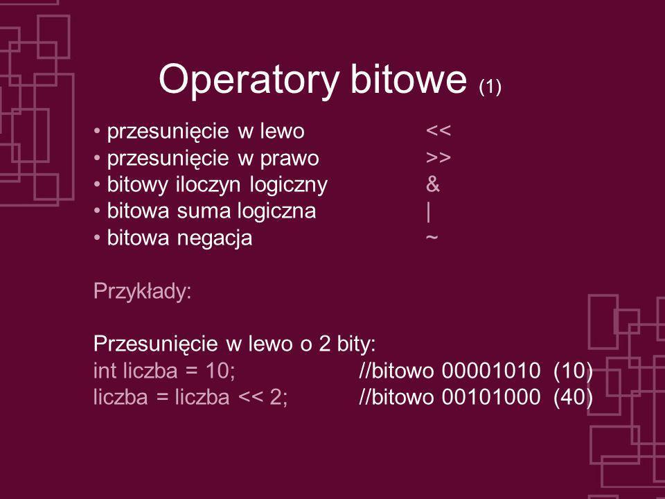 Operatory bitowe (1) przesunięcie w lewo<< przesunięcie w prawo>> bitowy iloczyn logiczny& bitowa suma logiczna| bitowa negacja ~ Przykłady: Przesunię