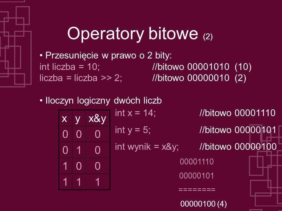 Operatory bitowe (2) Przesunięcie w prawo o 2 bity: int liczba = 10; //bitowo 00001010 (10) liczba = liczba >> 2;//bitowo 00000010 (2) Iloczyn logiczn