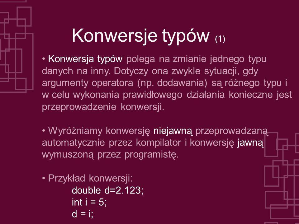 Konwersje typów (1) Konwersja typów polega na zmianie jednego typu danych na inny. Dotyczy ona zwykle sytuacji, gdy argumenty operatora (np. dodawania