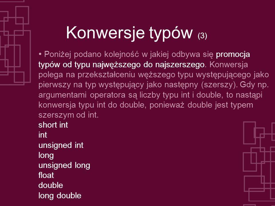 Konwersje typów (3) Poniżej podano kolejność w jakiej odbywa się promocja typów od typu najwęższego do najszerszego. Konwersja polega na przekształcen