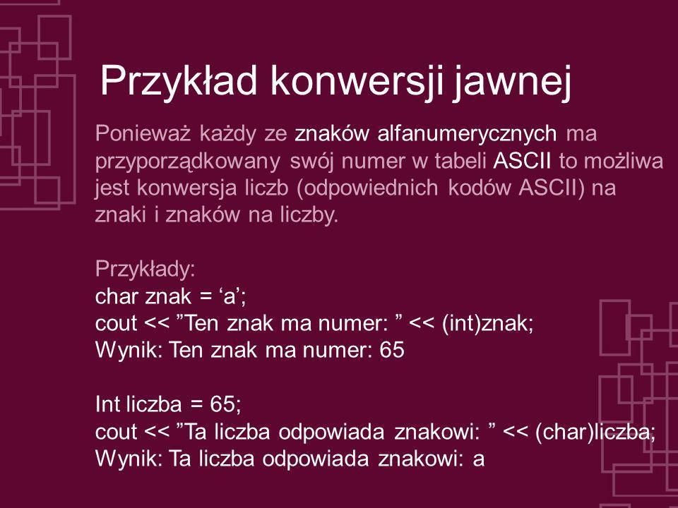 Przykład konwersji jawnej Ponieważ każdy ze znaków alfanumerycznych ma przyporządkowany swój numer w tabeli ASCII to możliwa jest konwersja liczb (odp