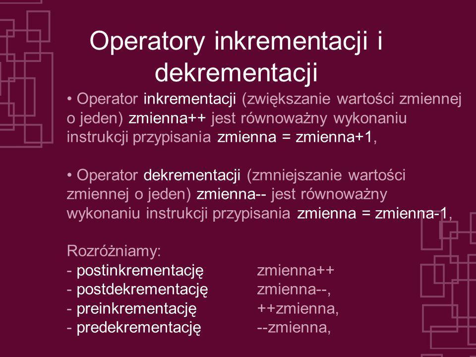 Operatory inkrementacji i dekrementacji Operator inkrementacji (zwiększanie wartości zmiennej o jeden) zmienna++ jest równoważny wykonaniu instrukcji