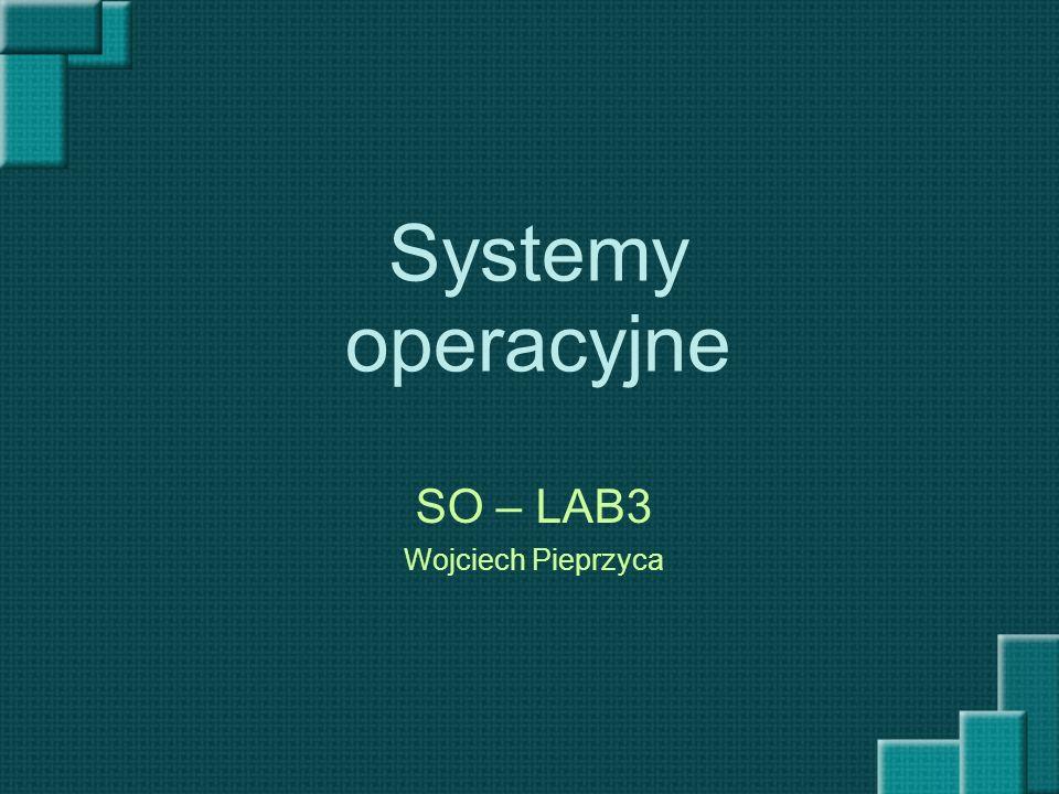 Systemy operacyjne SO – LAB3 Wojciech Pieprzyca