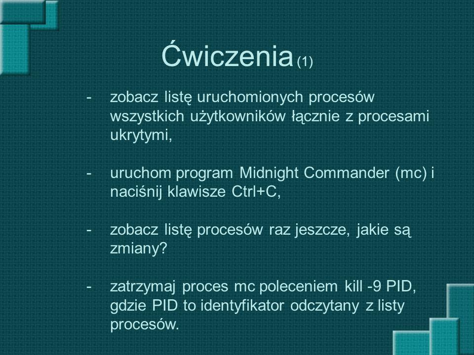 Ćwiczenia (1) -zobacz listę uruchomionych procesów wszystkich użytkowników łącznie z procesami ukrytymi, -uruchom program Midnight Commander (mc) i na