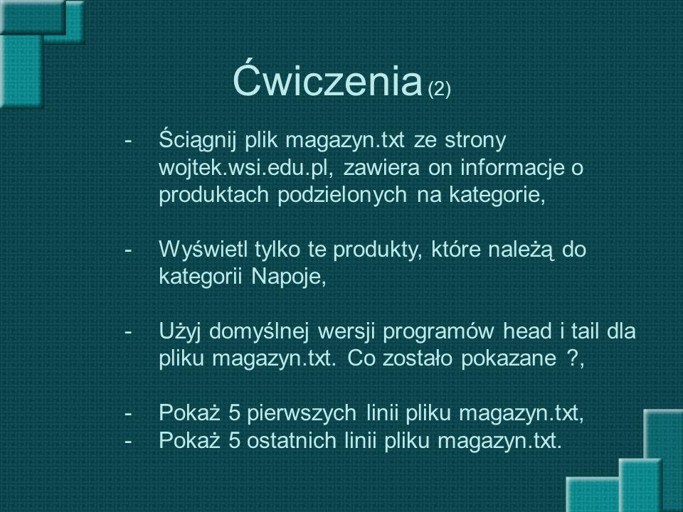 Ćwiczenia (2) -Ściągnij plik magazyn.txt ze strony wojtek.wsi.edu.pl, zawiera on informacje o produktach podzielonych na kategorie, -Wyświetl tylko te