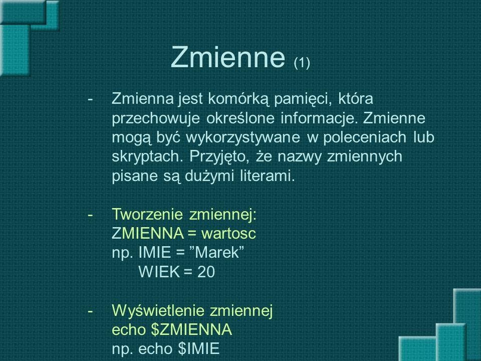 Zmienne (1) -Zmienna jest komórką pamięci, która przechowuje określone informacje. Zmienne mogą być wykorzystywane w poleceniach lub skryptach. Przyję