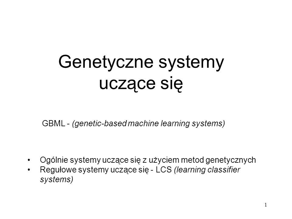 1 Ogólnie systemy uczące się z użyciem metod genetycznych Regułowe systemy uczące się - LCS (learning classifier systems) Genetyczne systemy uczące si