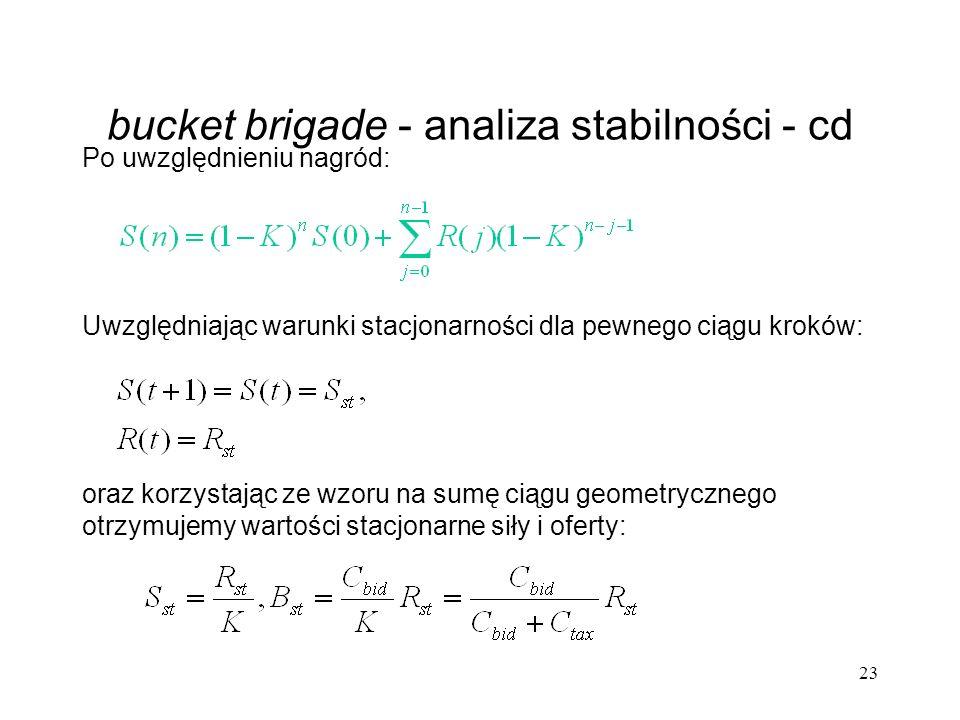 23 bucket brigade - analiza stabilności - cd Uwzględniając warunki stacjonarności dla pewnego ciągu kroków: oraz korzystając ze wzoru na sumę ciągu ge