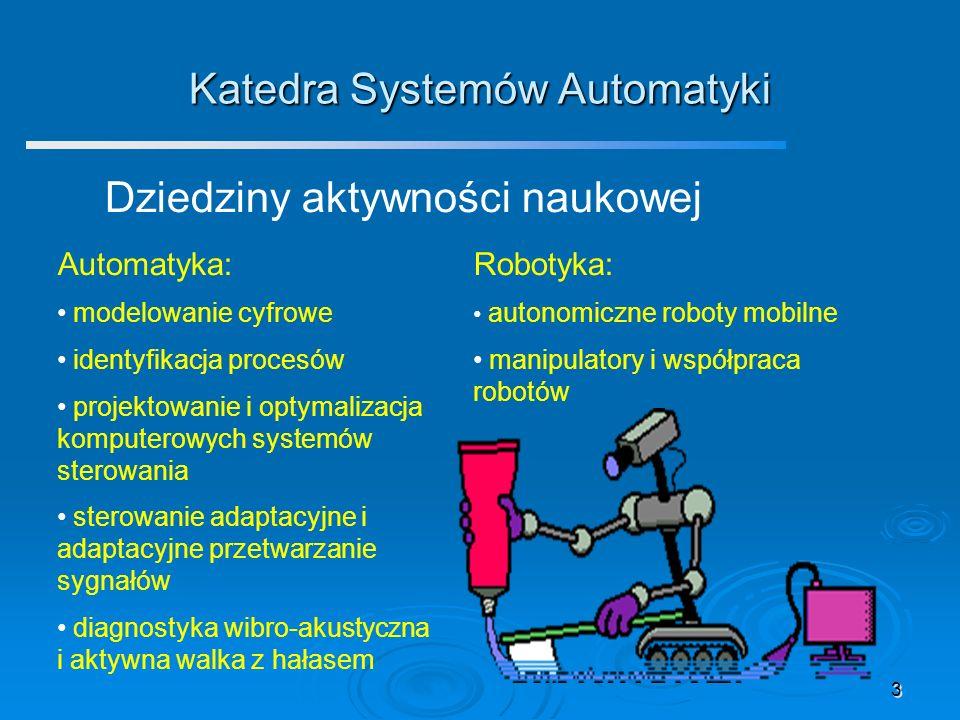 3 Katedra Systemów Automatyki Dziedziny aktywności naukowej Automatyka: modelowanie cyfrowe identyfikacja procesów projektowanie i optymalizacja kompu