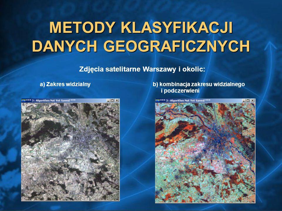 METODY KLASYFIKACJI DANYCH GEOGRAFICZNYCH Zdjęcia satelitarne Warszawy i okolic: a) Zakres widzialny b) kombinacja zakresu widzialnego i podczerwieni