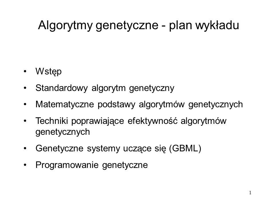 1 Algorytmy genetyczne - plan wykładu Wstęp Standardowy algorytm genetyczny Matematyczne podstawy algorytmów genetycznych Techniki poprawiające efekty
