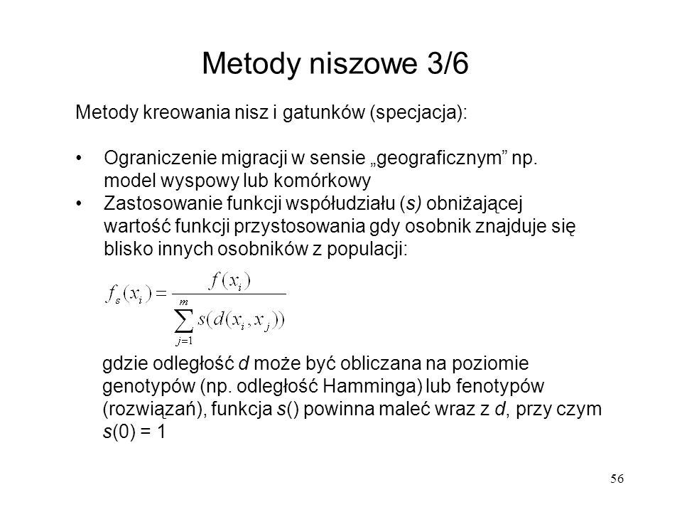 56 Metody niszowe 3/6 Metody kreowania nisz i gatunków (specjacja): Ograniczenie migracji w sensie geograficznym np. model wyspowy lub komórkowy Zasto
