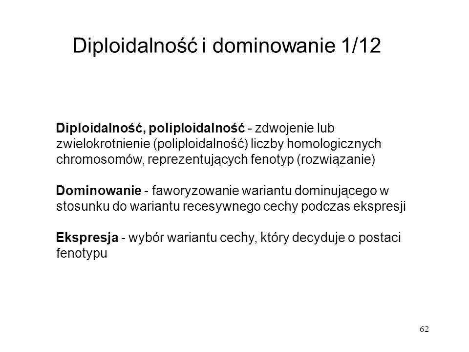 62 Diploidalność i dominowanie 1/12 Diploidalność, poliploidalność - zdwojenie lub zwielokrotnienie (poliploidalność) liczby homologicznych chromosomó