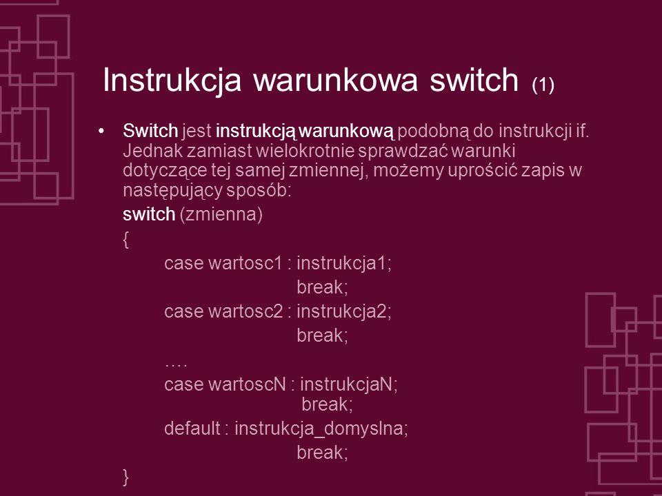 Instrukcja warunkowa switch (1) Switch jest instrukcją warunkową podobną do instrukcji if.