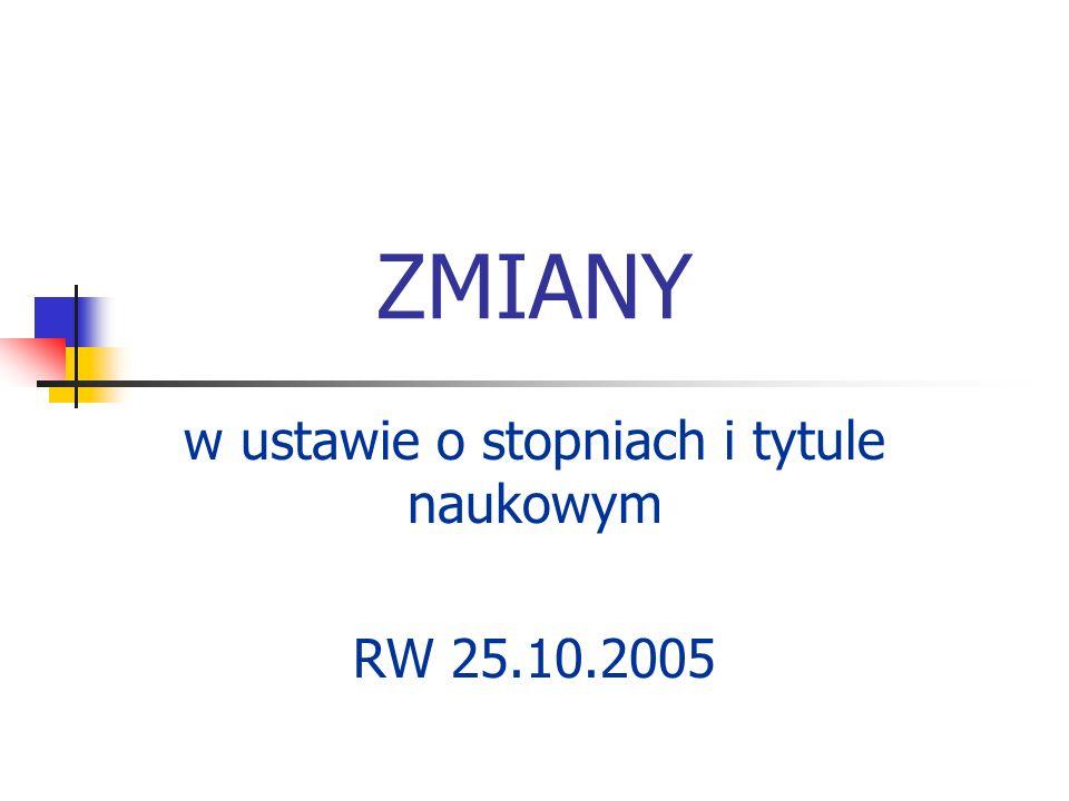 ZMIANY w ustawie o stopniach i tytule naukowym RW 25.10.2005