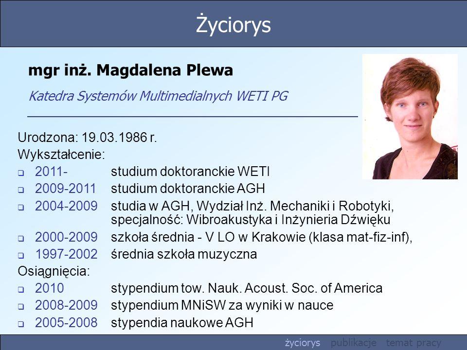 mgr inż. Magdalena Plewa Katedra Systemów Multimedialnych WETI PG Urodzona: 19.03.1986 r. Wykształcenie: 2011-studium doktoranckie WETI 2009-2011studi