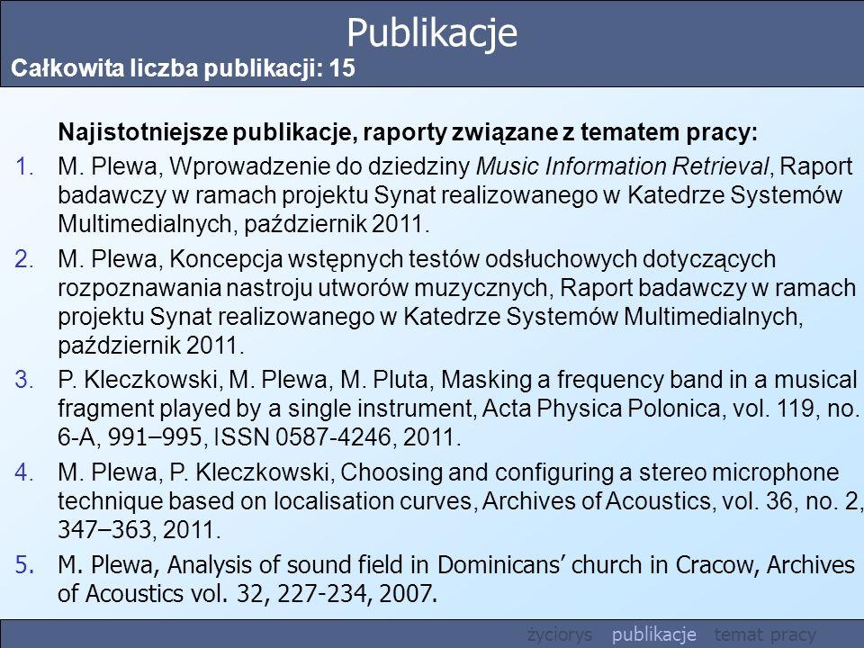 Publikacje Całkowita liczba publikacji: 15 Najistotniejsze publikacje, raporty związane z tematem pracy: 1.M. Plewa, Wprowadzenie do dziedziny Music I