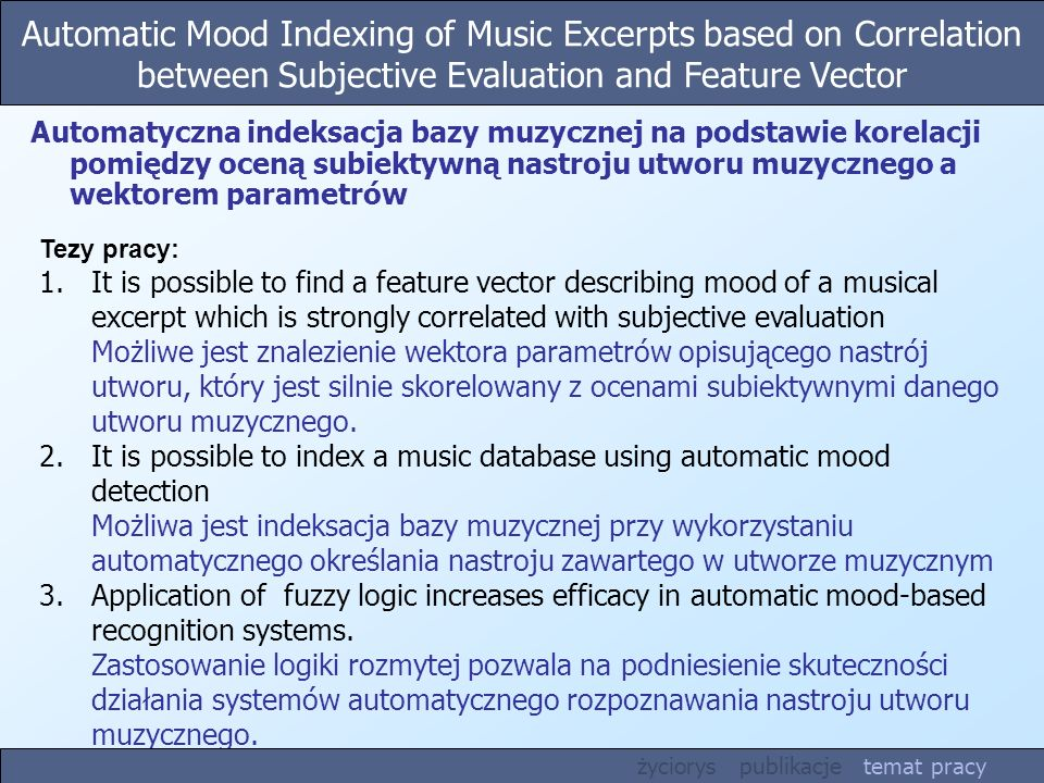 Automatic Mood Indexing of Music Excerpts based on Correlation between Subjective Evaluation and Feature Vector Tezy pracy: 1.It is possible to find a