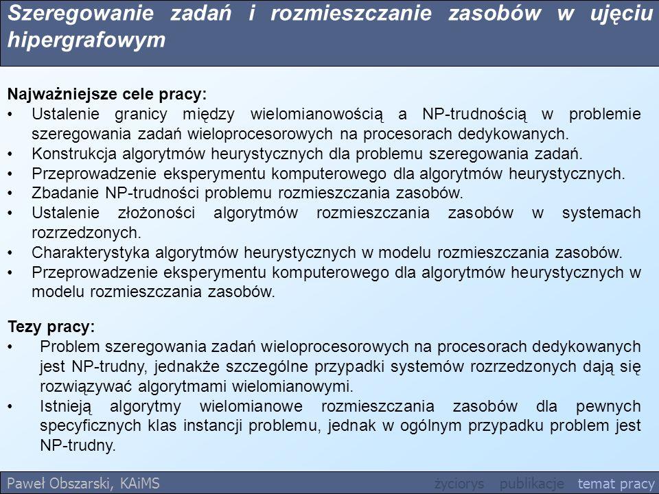 Szeregowanie zadań i rozmieszczanie zasobów w ujęciu hipergrafowym Paweł Obszarski, KAiMS życiorys publikacje temat pracy Najważniejsze cele pracy: Us