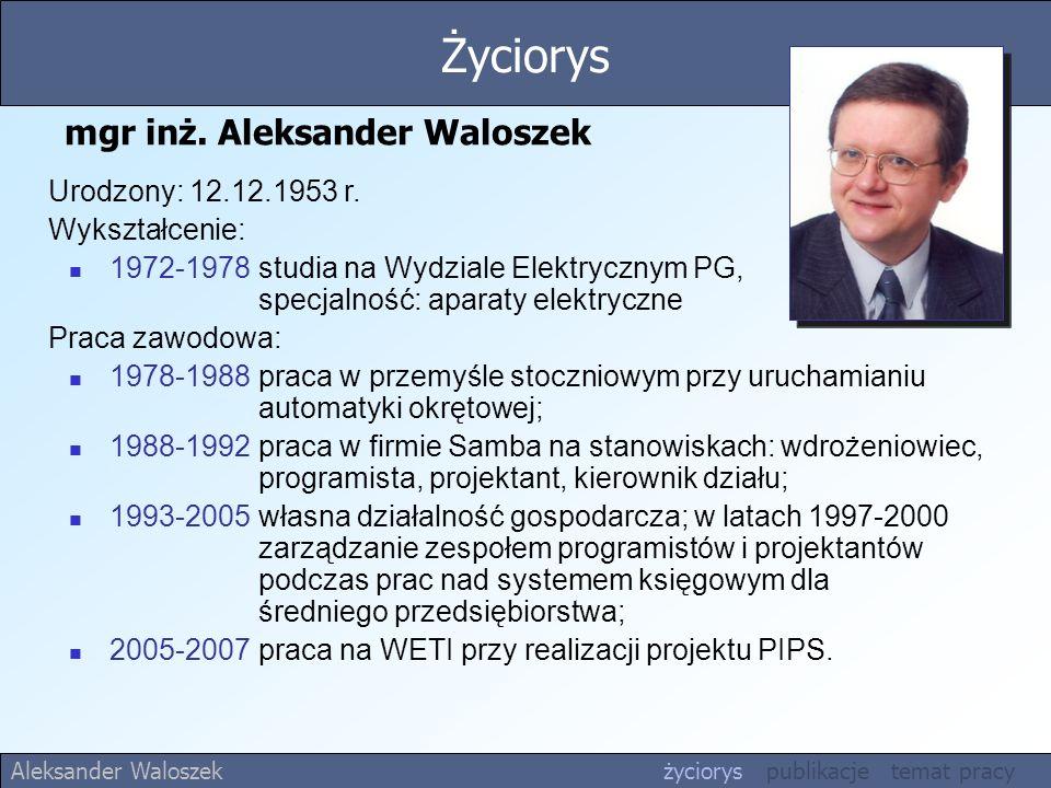 mgr inż. Aleksander Waloszek Urodzony: 12.12.1953 r. Wykształcenie: 1972-1978 studia na Wydziale Elektrycznym PG, specjalność: aparaty elektryczne Pra