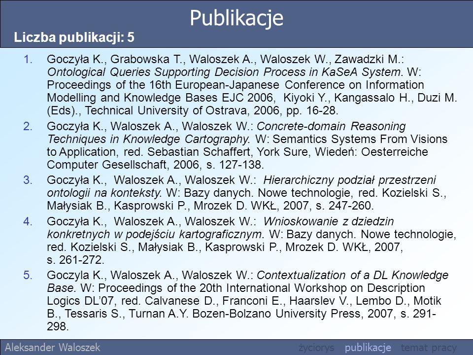 1.Goczyła K., Grabowska T., Waloszek A., Waloszek W., Zawadzki M.: Ontological Queries Supporting Decision Process in KaSeA System. W: Proceedings of