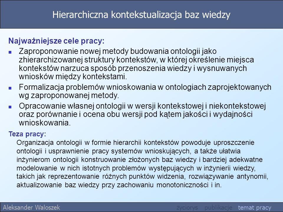 Hierarchiczna kontekstualizacja baz wiedzy Teza pracy: Organizacja ontologii w formie hierarchii kontekstów powoduje uproszczenie ontologii i usprawni