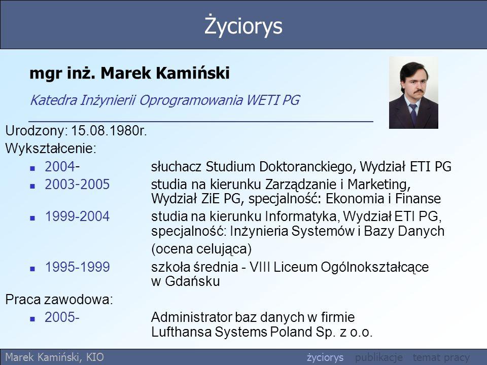 mgr inż.Marek Kamiński Katedra Inżynierii Oprogramowania WETI PG Urodzony: 15.08.1980r.
