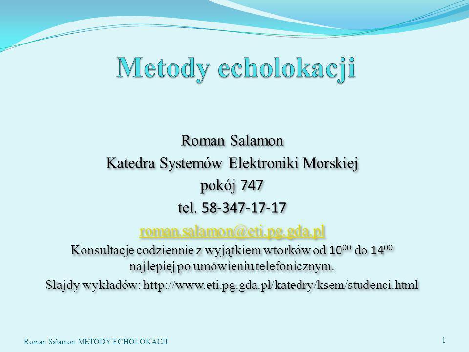 Roman Salamon METODY ECHOLOKACJI 12 K 18–27 GHz 1,11-1,67 cmRadary wykrywające chmury, radary policyjne KaKa 27–40 GHz 0,75-1,11 cm Radar kartograficzne, radary obserwacji o krótkim zasięgu – np.